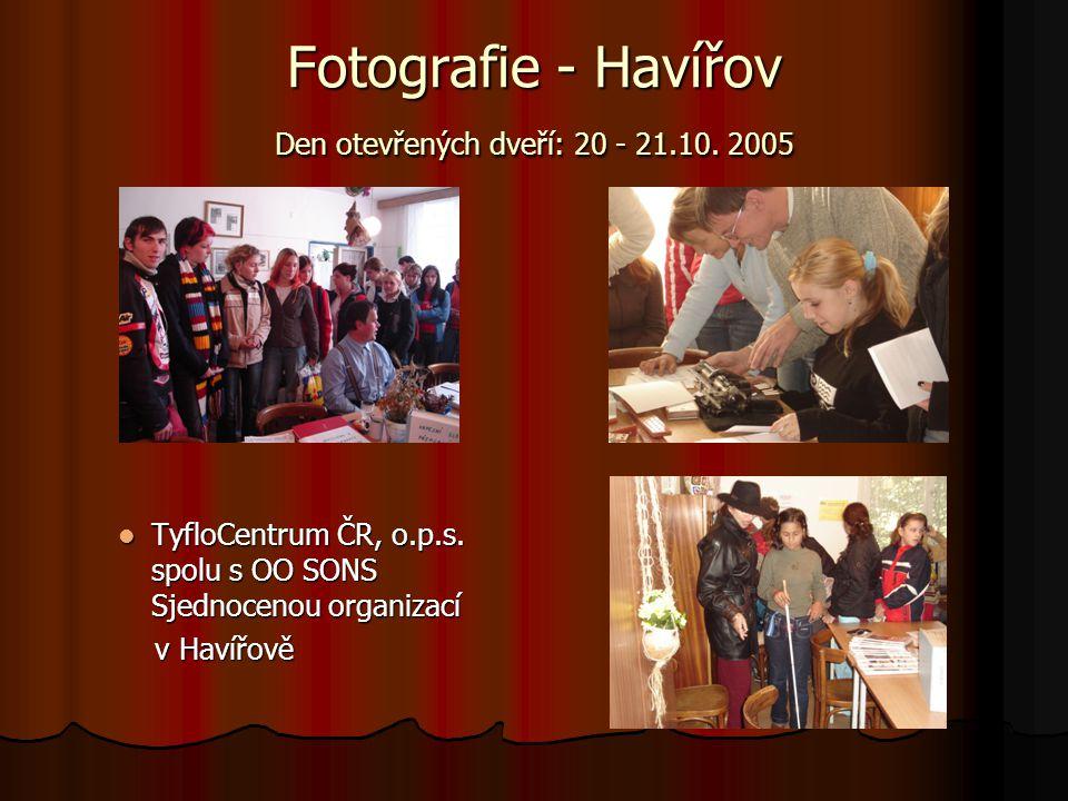 Fotografie - Havířov Den otevřených dveří: 20 - 21.10. 2005 TyfloCentrum ČR, o.p.s. spolu s OO SONS Sjednocenou organizací v Havířově