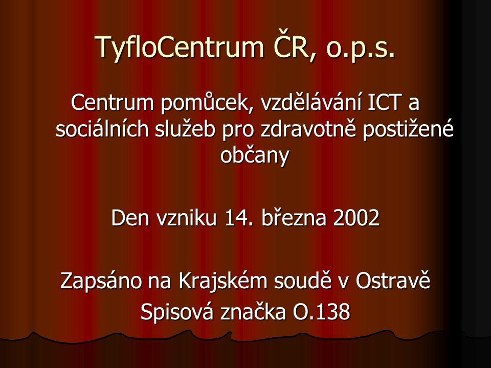 TyfloCentrum ČR, o.p.s. Centrum pomůcek, vzdělávání ICT a sociálních služeb pro zdravotně postižené občany Den vzniku 14. března 2002 Zapsáno na Krajs