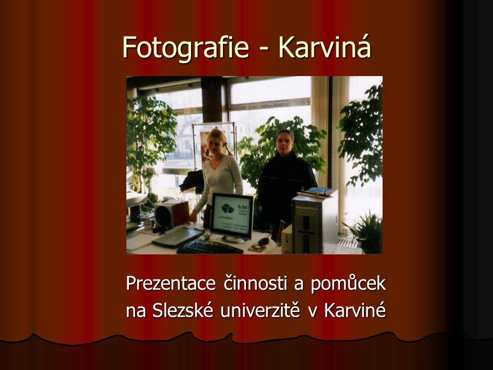 Fotografie - Karviná Prezentace činnosti a pomůcek Prezentace činnosti a pomůcek na Slezské univerzitě v Karviné na Slezské univerzitě v Karviné