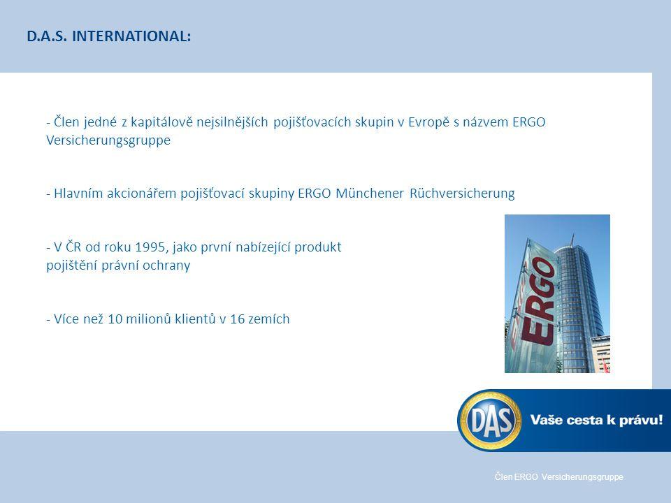 Člen ERGO Versicherungsgruppe - Člen jedné z kapitálově nejsilnějších pojišťovacích skupin v Evropě s názvem ERGO Versicherungsgruppe - Hlavním akcionářem pojišťovací skupiny ERGO Münchener Rüchversicherung - V ČR od roku 1995, jako první nabízející produkt pojištění právní ochrany - Více než 10 milionů klientů v 16 zemích D.A.S.