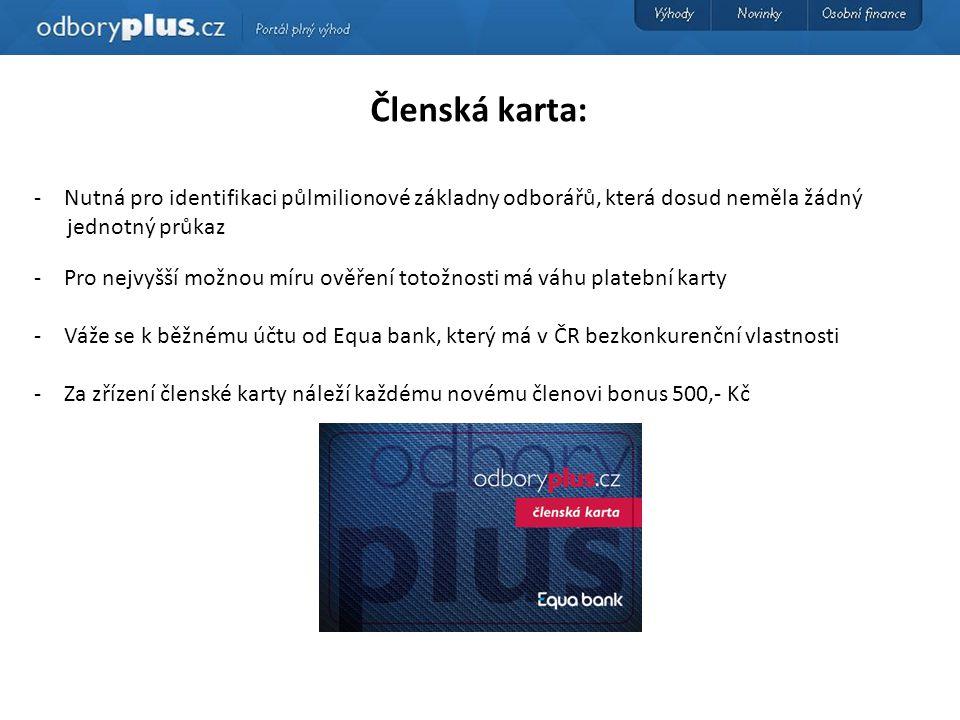 Členská karta: -Nutná pro identifikaci půlmilionové základny odborářů, která dosud neměla žádný jednotný průkaz -Pro nejvyšší možnou míru ověření totožnosti má váhu platební karty -Váže se k běžnému účtu od Equa bank, který má v ČR bezkonkurenční vlastnosti -Za zřízení členské karty náleží každému novému členovi bonus 500,- Kč