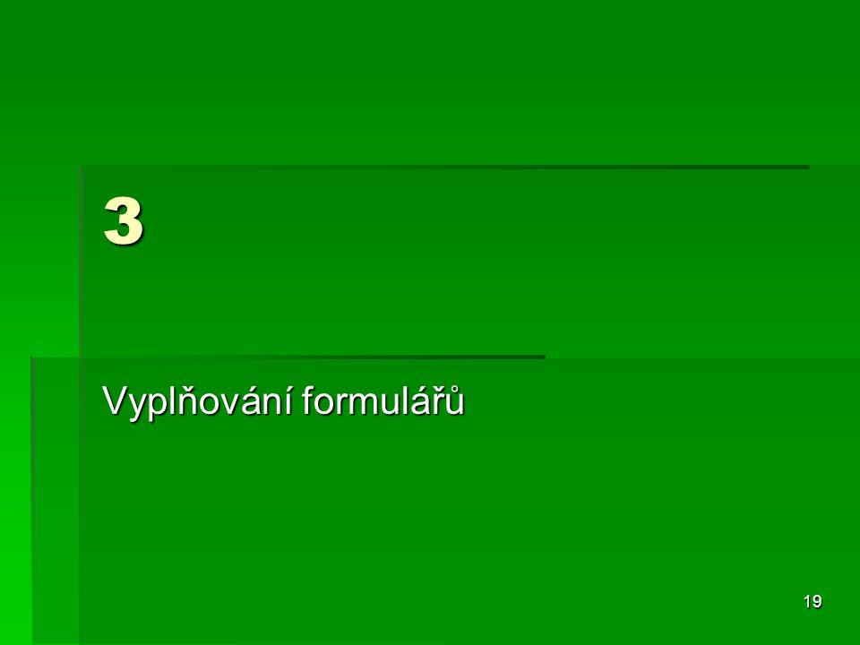 19 3 Vyplňování formulářů