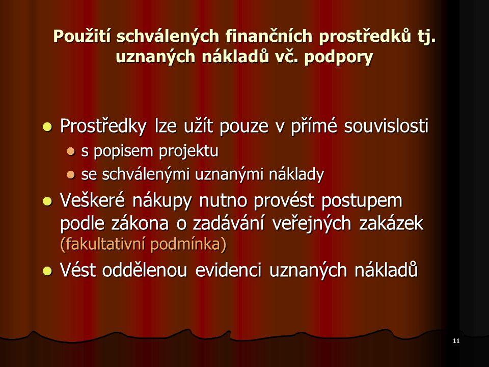 11 Použití schválených finančních prostředků tj. uznaných nákladů vč. podpory Prostředky lze užít pouze v přímé souvislosti Prostředky lze užít pouze