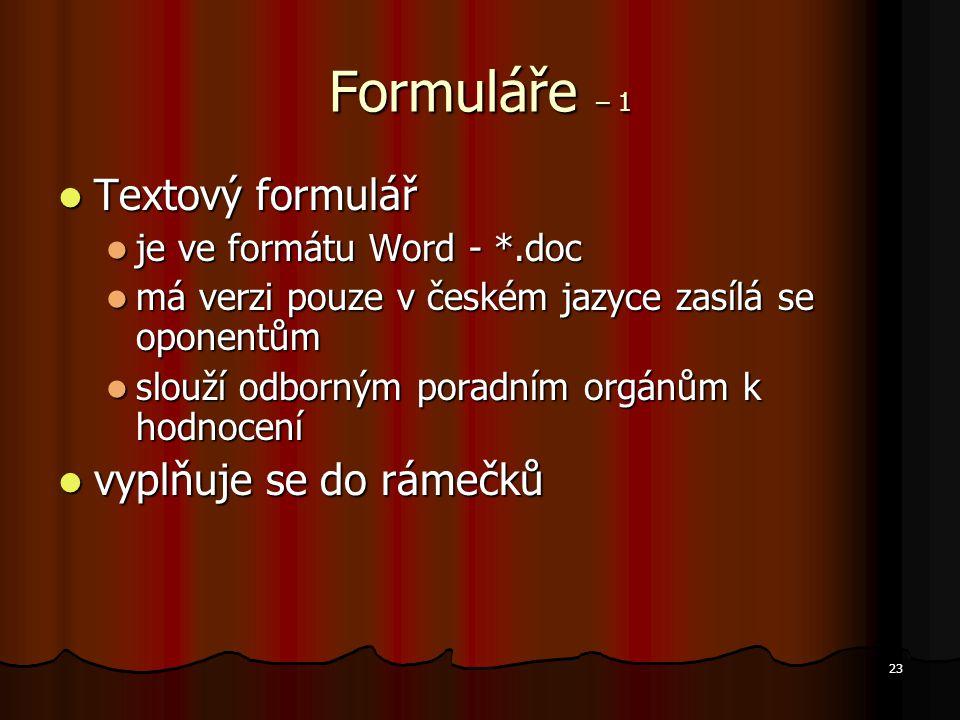 23 Formuláře – 1 Textový formulář Textový formulář je ve formátu Word - *.doc je ve formátu Word - *.doc má verzi pouze v českém jazyce zasílá se opon