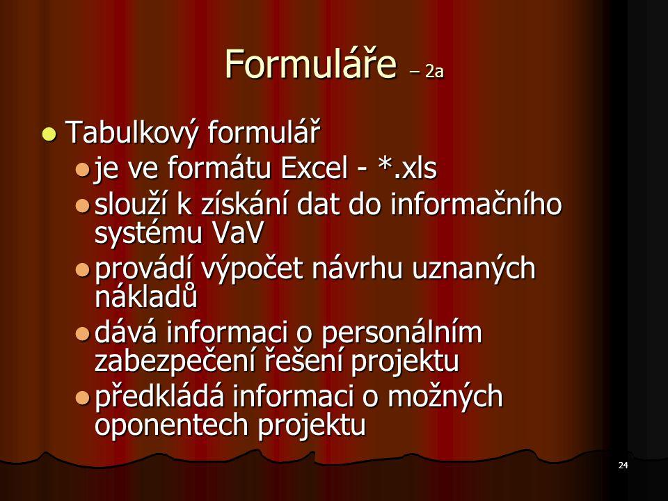 24 Formuláře – 2a Tabulkový formulář Tabulkový formulář je ve formátu Excel - *.xls je ve formátu Excel - *.xls slouží k získání dat do informačního s