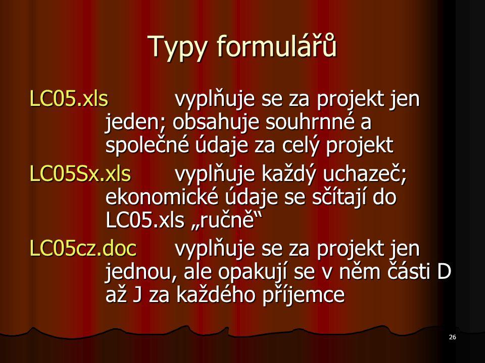 26 Typy formulářů LC05.xlsvyplňuje se za projekt jen jeden; obsahuje souhrnné a společné údaje za celý projekt LC05Sx.xlsvyplňuje každý uchazeč; ekono