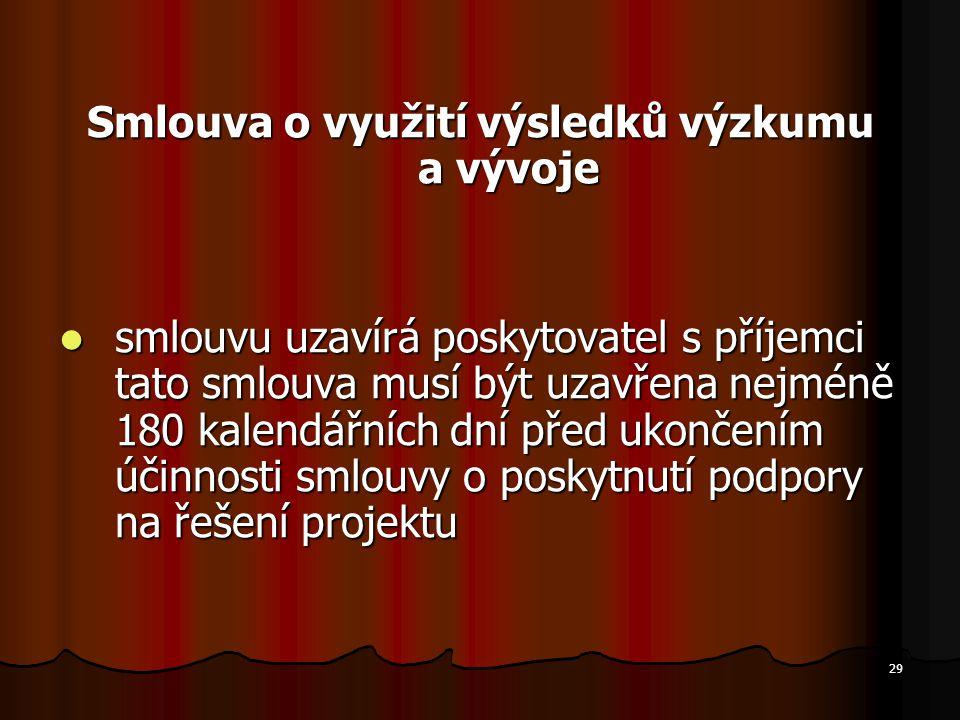 29 Smlouva o využití výsledků výzkumu a vývoje smlouvu uzavírá poskytovatel s příjemci tato smlouva musí být uzavřena nejméně 180 kalendářních dní pře