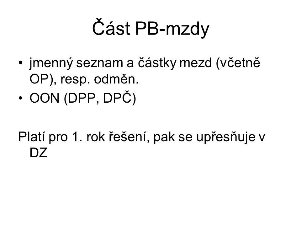 Část PB-mzdy jmenný seznam a částky mezd (včetně OP), resp. odměn. OON (DPP, DPČ) Platí pro 1. rok řešení, pak se upřesňuje v DZ