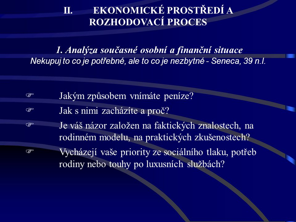 Nekupuj to co je potřebné, ale to co je nezbytné - Seneca, 39 n.l.  Jakým způsobem vnímáte peníze?  Jak s nimi zacházíte a proč?  Je váš názor zalo