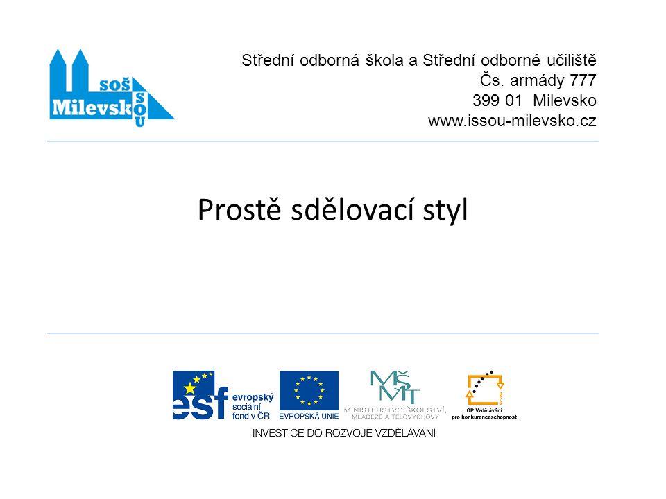 Prostě sdělovací styl Střední odborná škola a Střední odborné učiliště Čs. armády 777 399 01 Milevsko www.issou-milevsko.cz