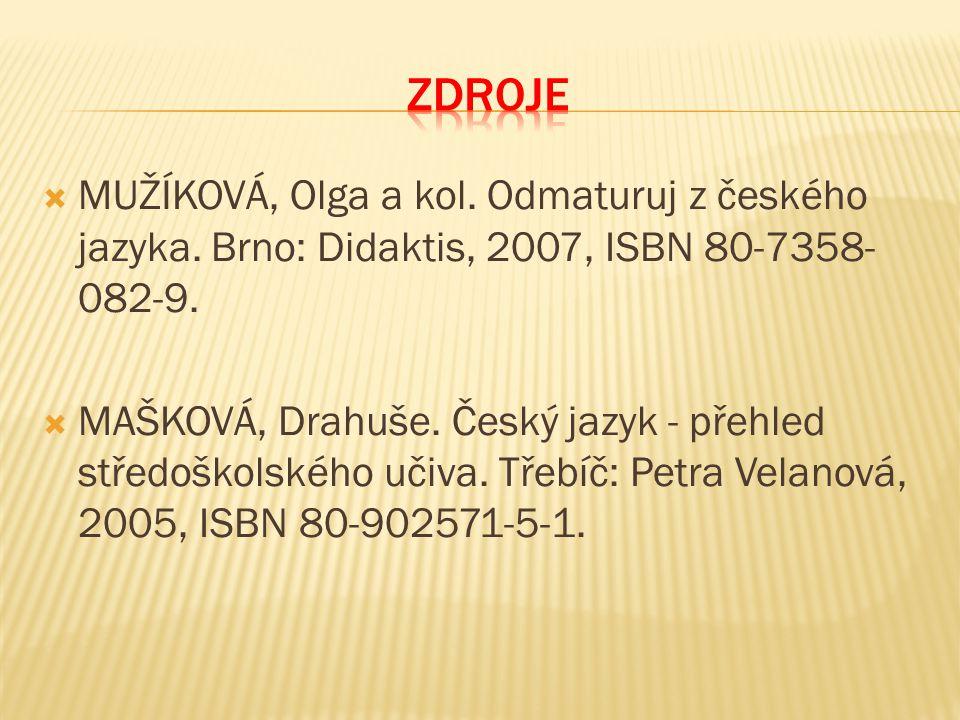  MUŽÍKOVÁ, Olga a kol. Odmaturuj z českého jazyka. Brno: Didaktis, 2007, ISBN 80-7358- 082-9.  MAŠKOVÁ, Drahuše. Český jazyk - přehled středoškolské