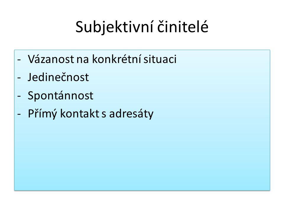 Subjektivní činitelé -Vázanost na konkrétní situaci -Jedinečnost -Spontánnost -Přímý kontakt s adresáty -Vázanost na konkrétní situaci -Jedinečnost -Spontánnost -Přímý kontakt s adresáty