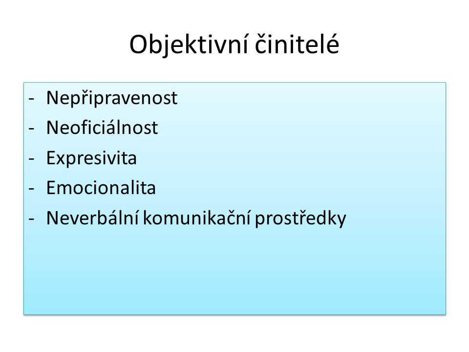 Objektivní činitelé -Nepřipravenost -Neoficiálnost -Expresivita -Emocionalita -Neverbální komunikační prostředky -Nepřipravenost -Neoficiálnost -Expresivita -Emocionalita -Neverbální komunikační prostředky