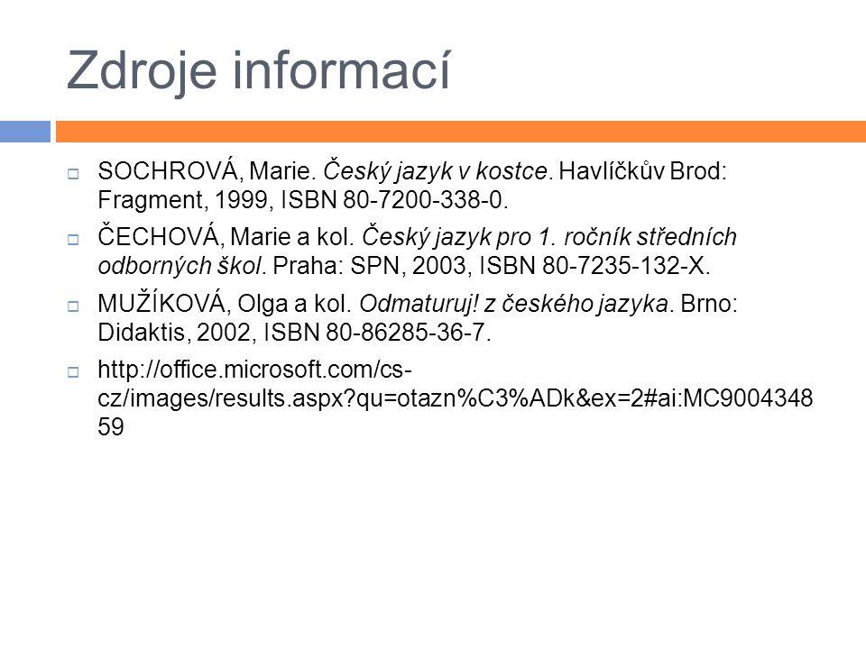 Zdroje informací  SOCHROVÁ, Marie. Český jazyk v kostce.