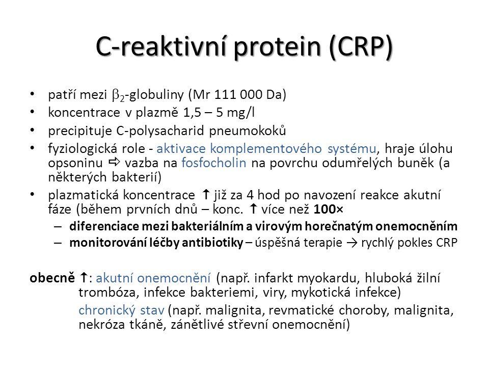 C-reaktivní protein (CRP) patří mezi  2 -globuliny (Mr 111 000 Da) koncentrace v plazmě 1,5 – 5 mg/l precipituje C-polysacharid pneumokoků fyziologic