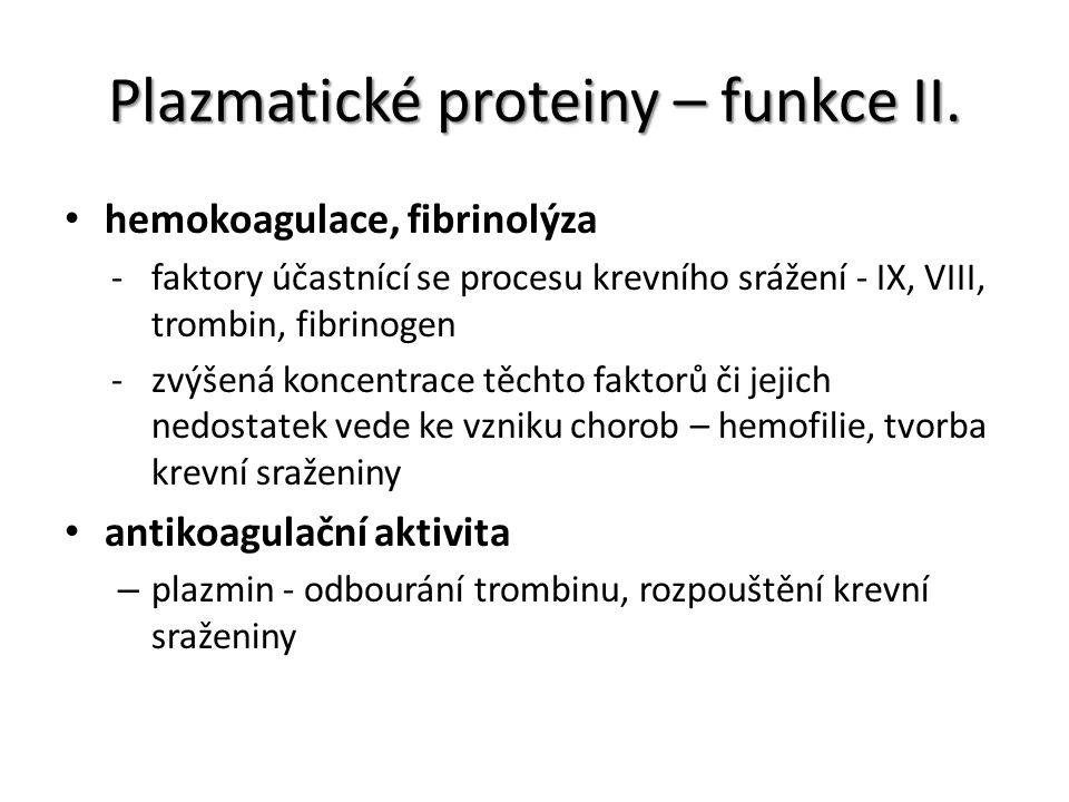 Plazmatické proteiny – funkce II. hemokoagulace, fibrinolýza -faktory účastnící se procesu krevního srážení - IX, VIII, trombin, fibrinogen -zvýšená k