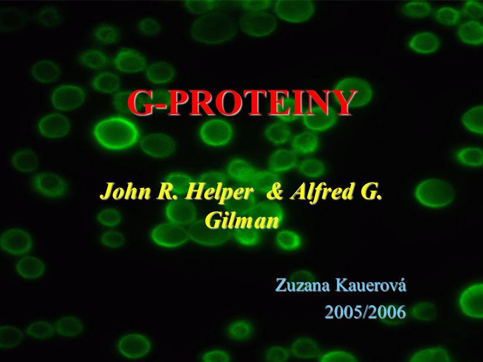 G-PROTEINY John R. Helper & Alfred G. Gilman Zuzana Kauerová 2005/2006