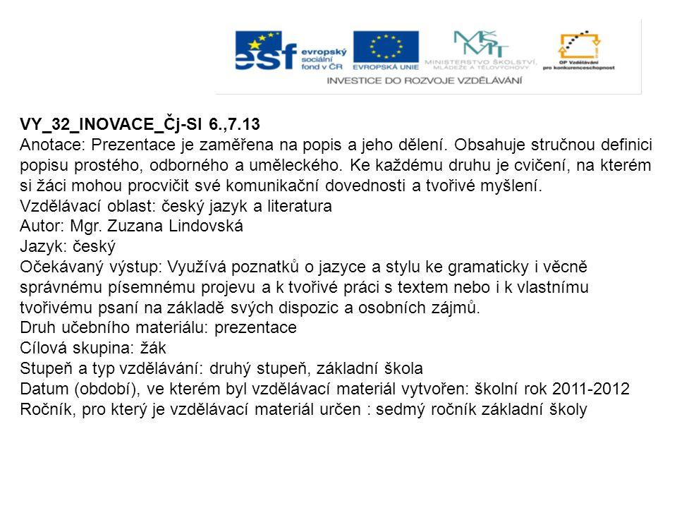 VY_32_INOVACE_Čj-Sl 6.,7.13 Anotace: Prezentace je zaměřena na popis a jeho dělení. Obsahuje stručnou definici popisu prostého, odborného a uměleckého
