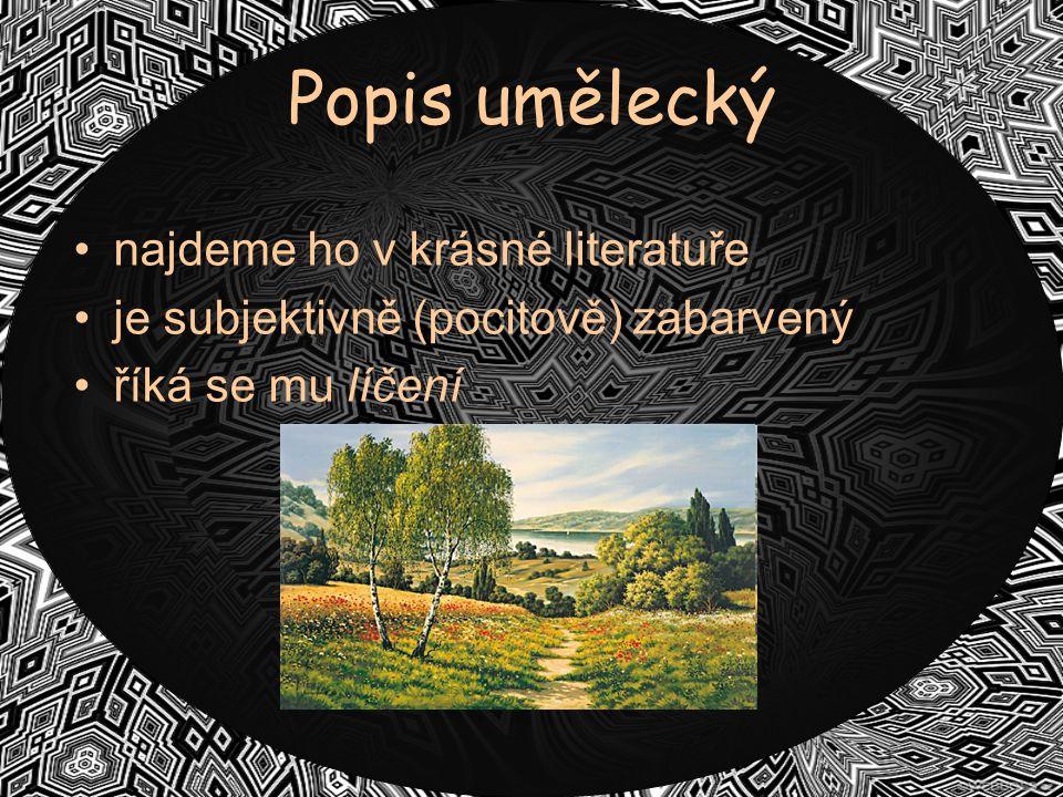 Popis umělecký najdeme ho v krásné literatuře je subjektivně (pocitově) zabarvený říká se mu líčení