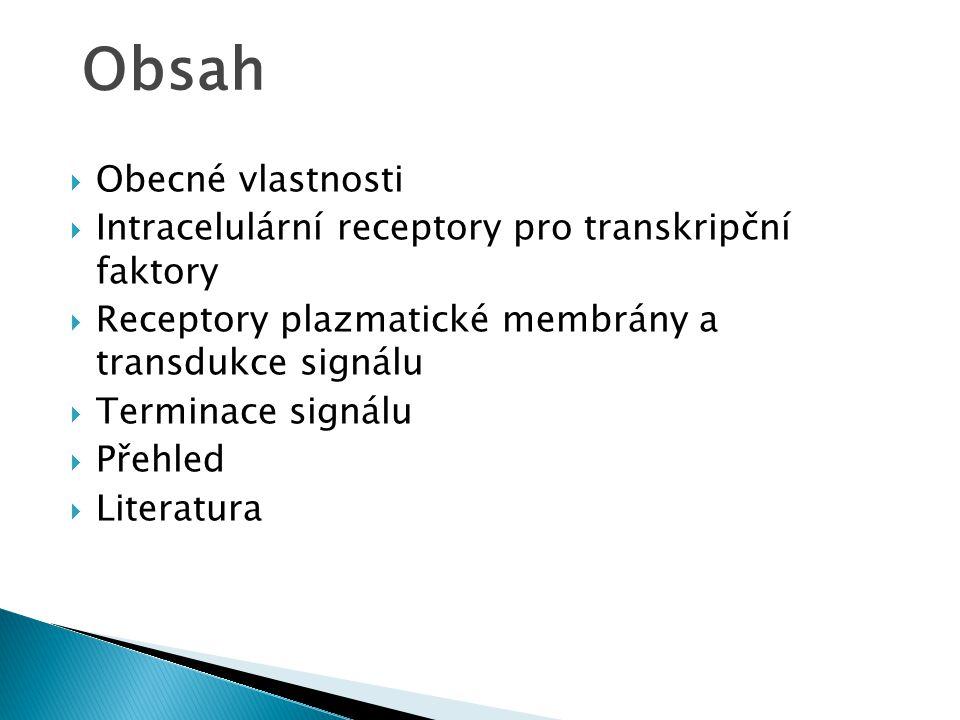  Obecné vlastnosti  Intracelulární receptory pro transkripční faktory  Receptory plazmatické membrány a transdukce signálu  Terminace signálu  Př