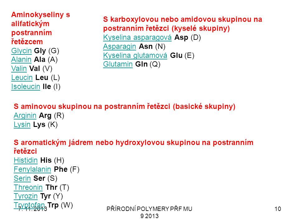 7. 11. 2013PŘÍRODNÍ POLYMERY PŘF MU 9 2013 10 Aminokyseliny s alifatickým postranním řetězcem GlycinGlycin Gly (G) AlaninAlanin Ala (A) ValinValin Val