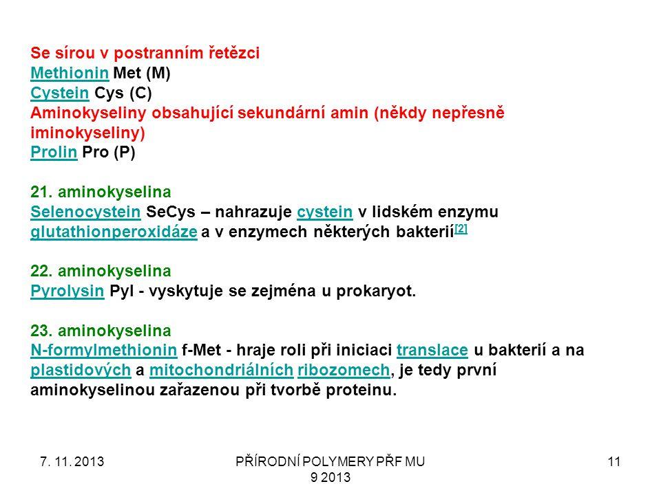 7. 11. 2013PŘÍRODNÍ POLYMERY PŘF MU 9 2013 11 Se sírou v postranním řetězci MethioninMethionin Met (M) CysteinCystein Cys (C) Aminokyseliny obsahující