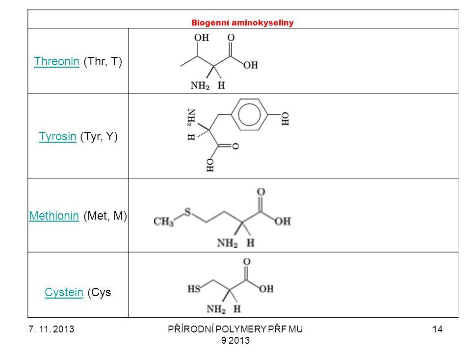 7. 11. 2013PŘÍRODNÍ POLYMERY PŘF MU 9 2013 14 Biogenní aminokyseliny ThreoninThreonin (Thr, T) TyrosinTyrosin (Tyr, Y) MethioninMethionin (Met, M) Cys
