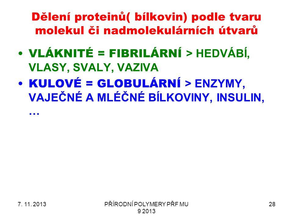 Dělení proteinů( bílkovin) podle tvaru molekul či nadmolekulárních útvarů 7. 11. 2013PŘÍRODNÍ POLYMERY PŘF MU 9 2013 28 VLÁKNITÉ = FIBRILÁRNÍ > HEDVÁB