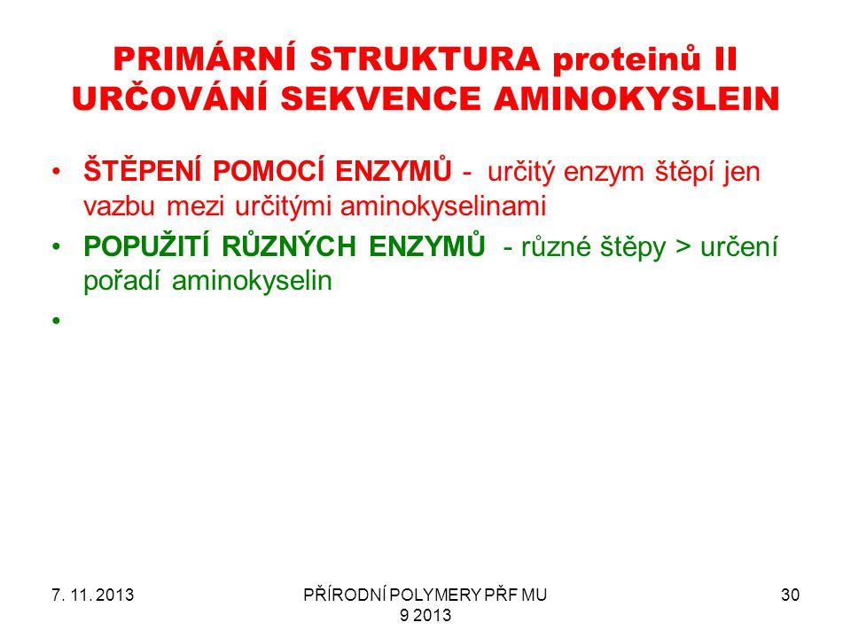 PRIMÁRNÍ STRUKTURA proteinů II URČOVÁNÍ SEKVENCE AMINOKYSLEIN ŠTĚPENÍ POMOCÍ ENZYMŮ - určitý enzym štěpí jen vazbu mezi určitými aminokyselinami POPUŽ