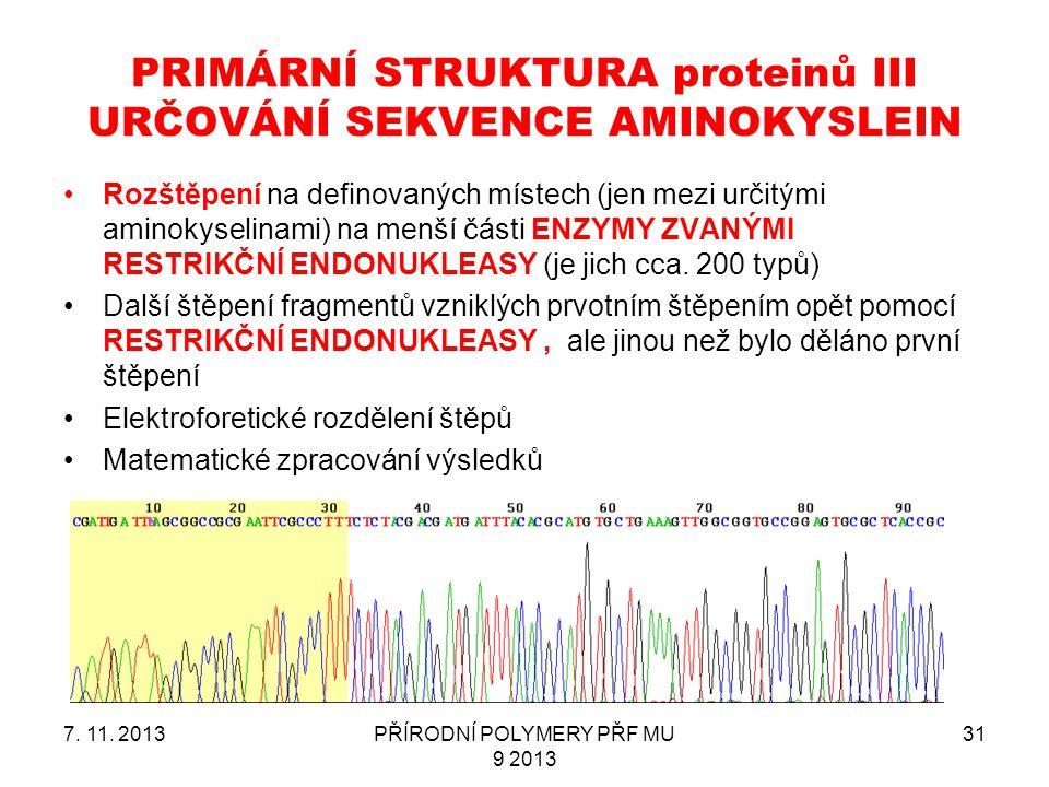 PRIMÁRNÍ STRUKTURA proteinů III URČOVÁNÍ SEKVENCE AMINOKYSLEIN 7. 11. 2013PŘÍRODNÍ POLYMERY PŘF MU 9 2013 31 Rozštěpení na definovaných místech (jen m
