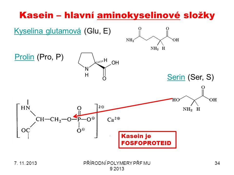 Kasein – hlavní aminokyselinové složky Kyselina glutamováKyselina glutamová (Glu, E) 7. 11. 2013PŘÍRODNÍ POLYMERY PŘF MU 9 2013 34 ProlinProlin (Pro,