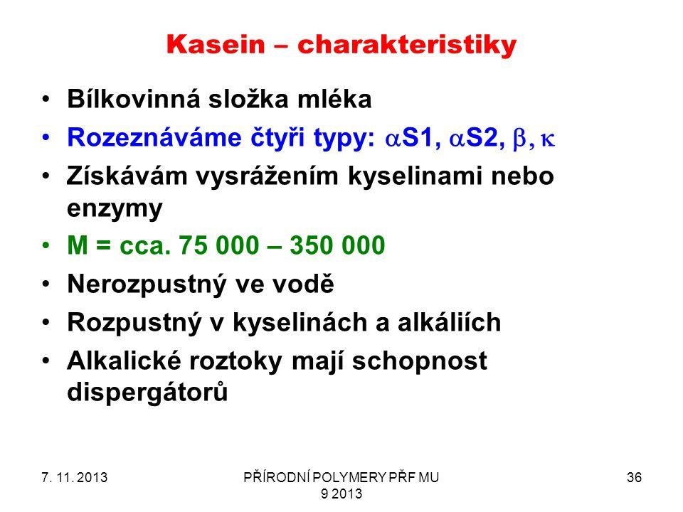 Kasein – charakteristiky Bílkovinná složka mléka Rozeznáváme čtyři typy:  S1,  S2,  Získávám vysrážením kyselinami nebo enzymy M = cca. 75 000 –