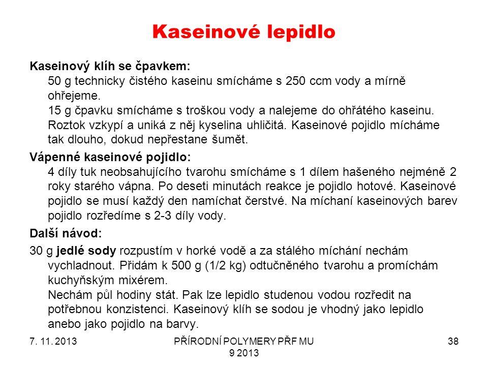 Kaseinové lepidlo Kaseinový klíh se čpavkem: 50 g technicky čistého kaseinu smícháme s 250 ccm vody a mírně ohřejeme. 15 g čpavku smícháme s troškou v