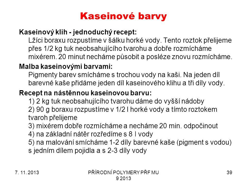 Kaseinové barvy 7. 11. 2013PŘÍRODNÍ POLYMERY PŘF MU 9 2013 39 Kaseinový klih - jednoduchý recept: Lžíci boraxu rozpustíme v šálku horké vody. Tento ro