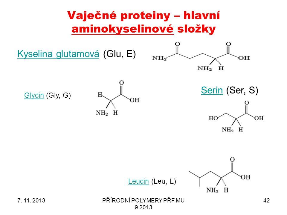 Vaječné proteiny – hlavní aminokyselinové složky Kyselina glutamováKyselina glutamová (Glu, E) 7. 11. 2013PŘÍRODNÍ POLYMERY PŘF MU 9 2013 42 SerinSeri