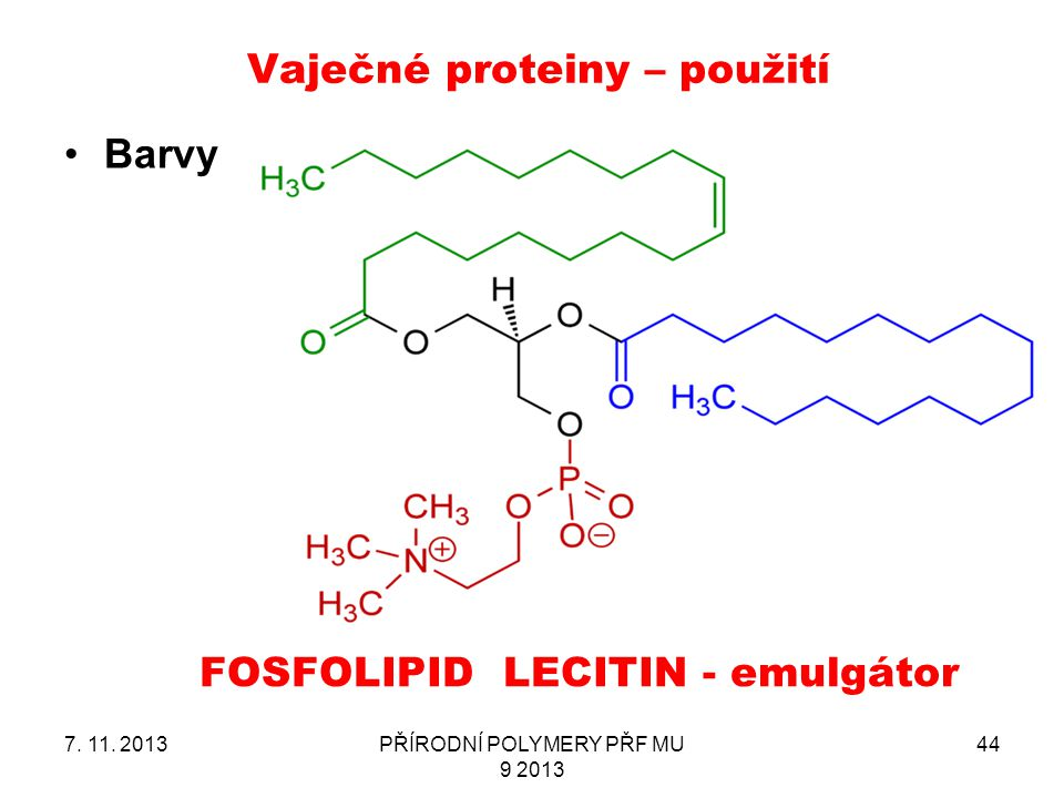 Vaječné proteiny – použití Barvy 7. 11. 2013PŘÍRODNÍ POLYMERY PŘF MU 9 2013 44 FOSFOLIPID LECITIN - emulgátor