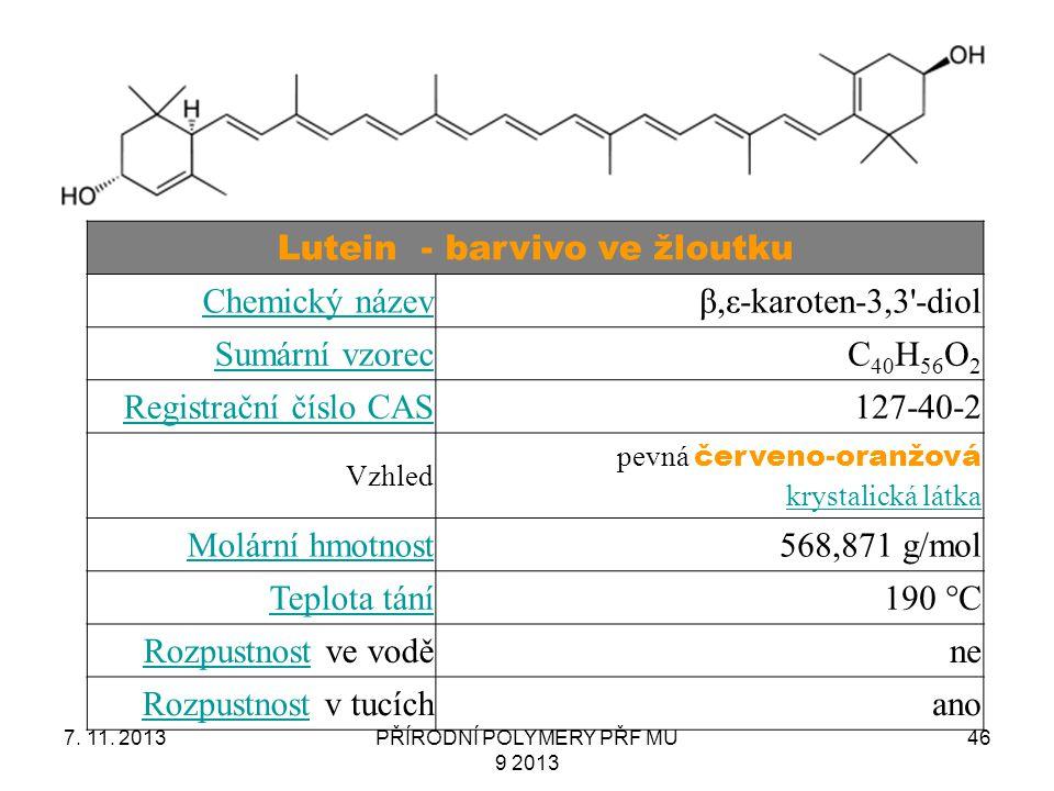7. 11. 2013PŘÍRODNÍ POLYMERY PŘF MU 9 2013 46 Lutein - barvivo ve žloutku Chemický názevβ,ε-karoten-3,3'-diol Sumární vzorecC 40 H 56 O 2 Registrační