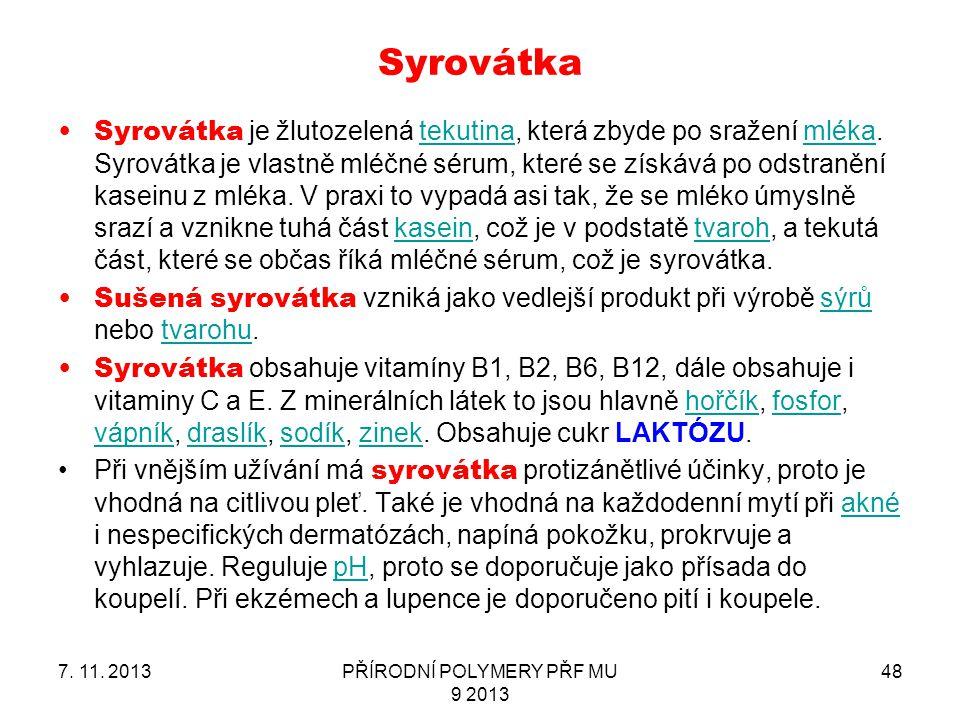 Syrovátka 7. 11. 2013PŘÍRODNÍ POLYMERY PŘF MU 9 2013 48 Syrovátka je žlutozelená tekutina, která zbyde po sražení mléka. Syrovátka je vlastně mléčné s
