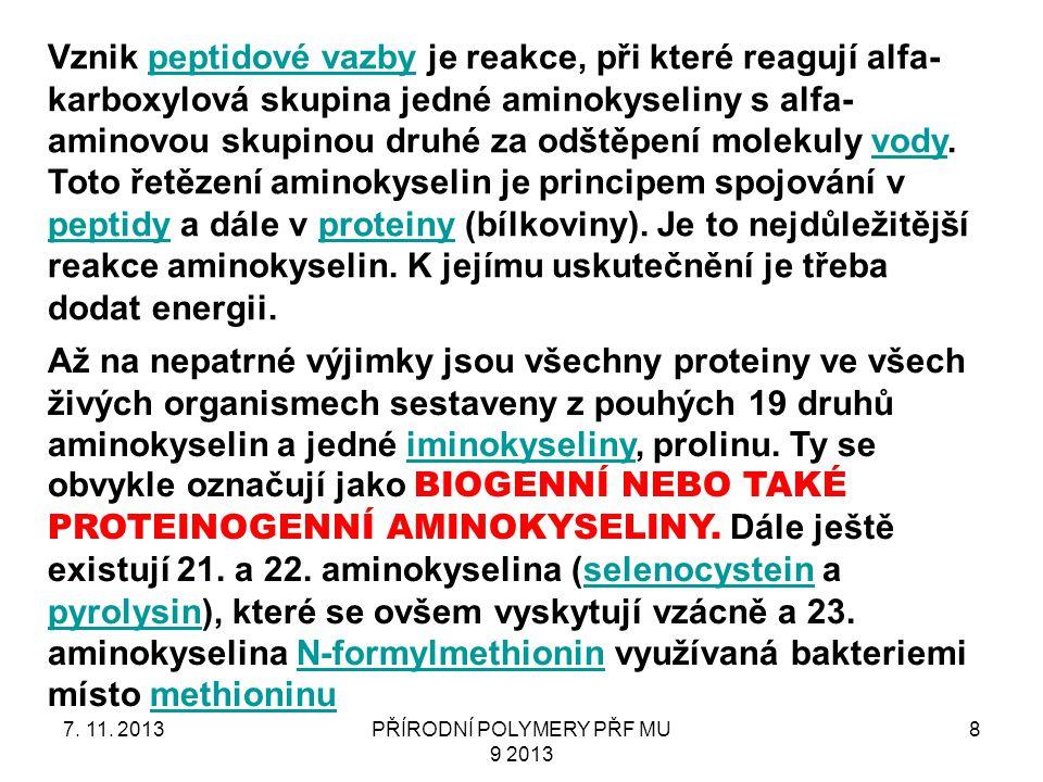 7. 11. 2013PŘÍRODNÍ POLYMERY PŘF MU 9 2013 8 Vznik peptidové vazby je reakce, při které reagují alfa- karboxylová skupina jedné aminokyseliny s alfa-