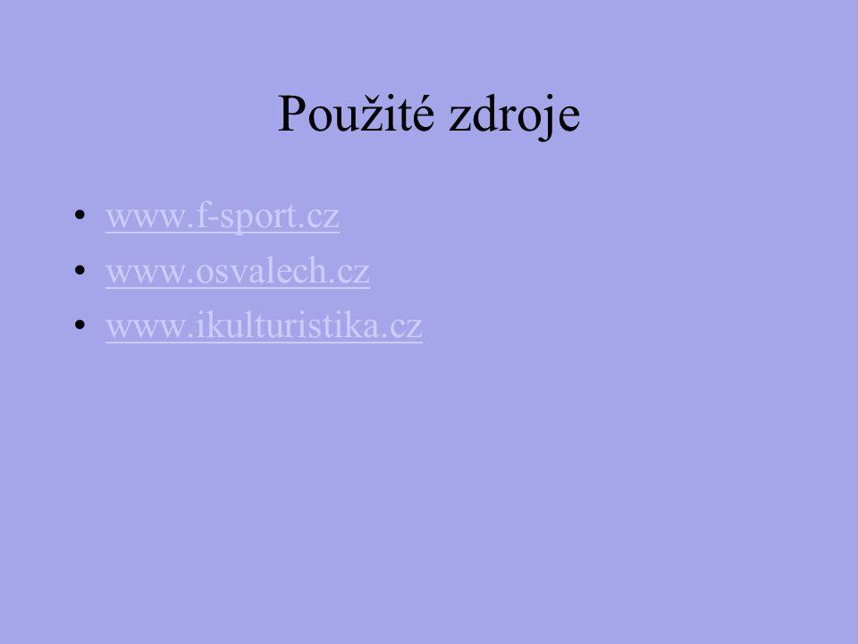 Použité zdroje www.f-sport.cz www.osvalech.cz www.ikulturistika.cz