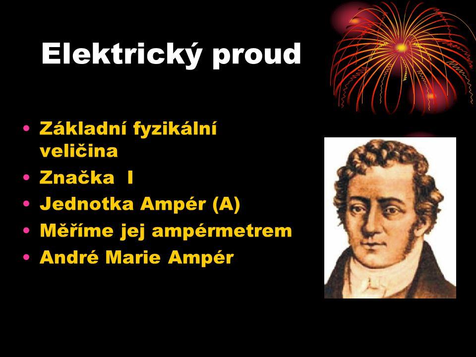 Elektrický proud Základní fyzikální veličina Značka I Jednotka Ampér (A) Měříme jej ampérmetrem André Marie Ampér