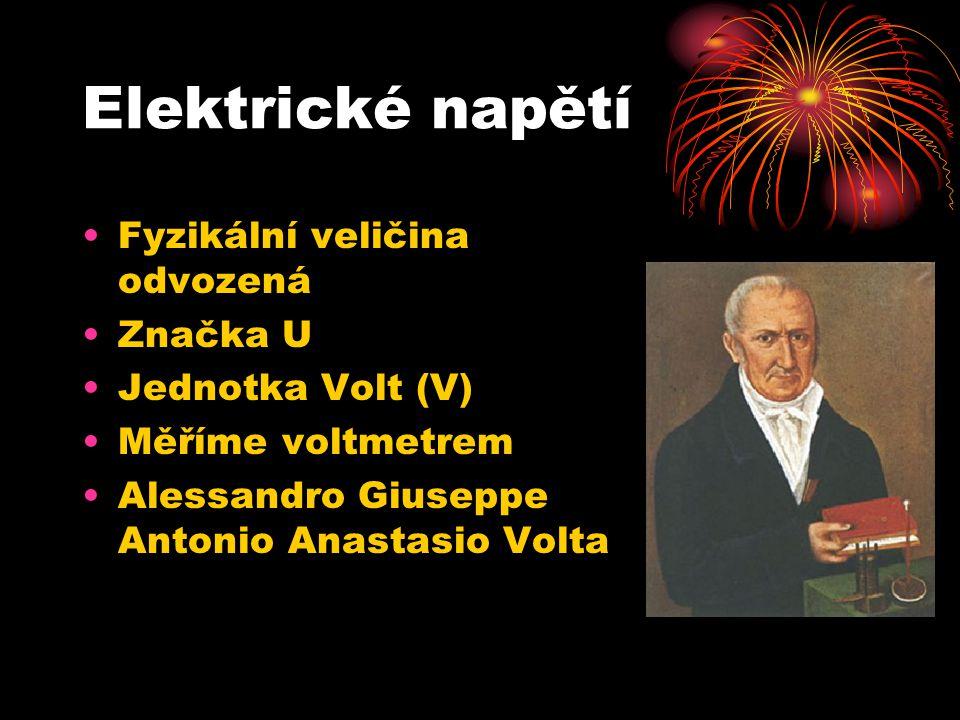 Elektrické napětí Fyzikální veličina odvozená Značka U Jednotka Volt (V) Měříme voltmetrem Alessandro Giuseppe Antonio Anastasio Volta