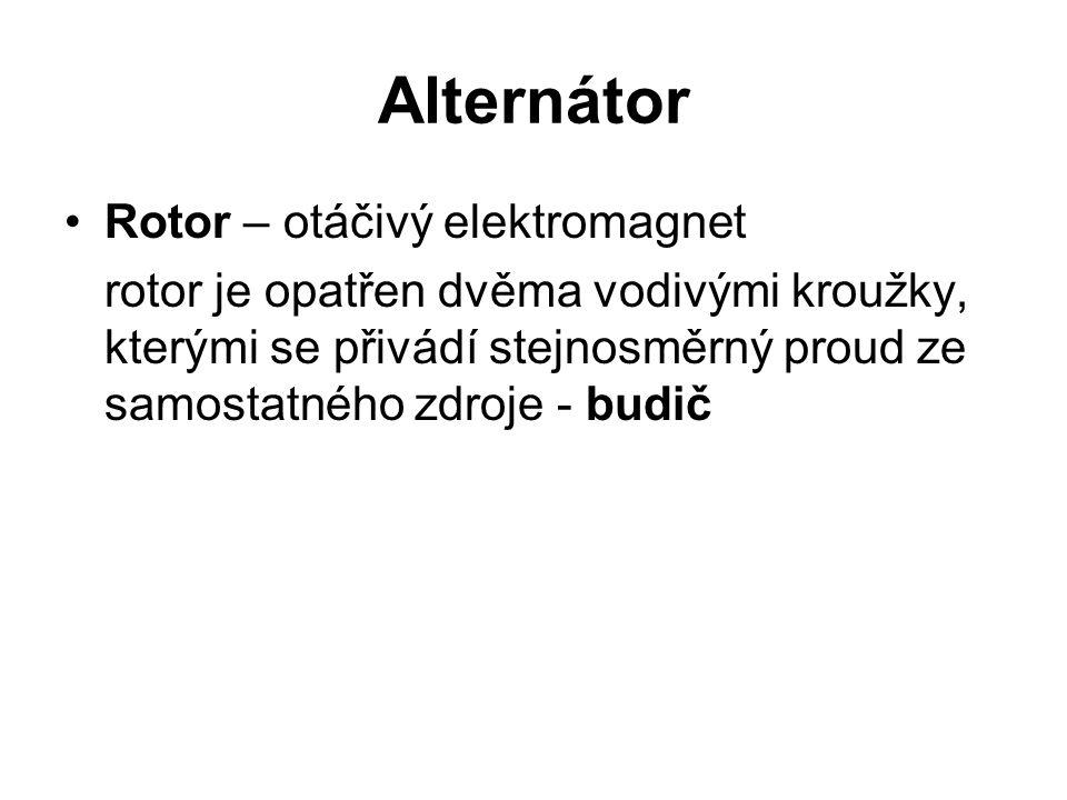 Alternátor Rotor – otáčivý elektromagnet rotor je opatřen dvěma vodivými kroužky, kterými se přivádí stejnosměrný proud ze samostatného zdroje - budič