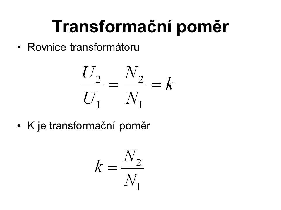 Transformační poměr Rovnice transformátoru K je transformační poměr