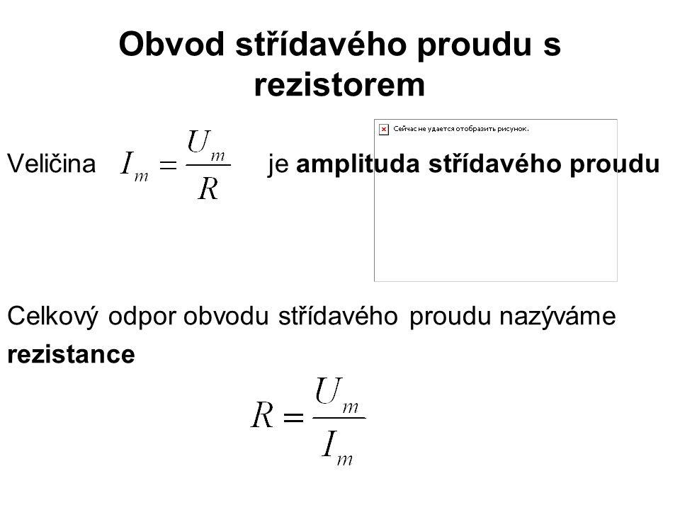 Obvod střídavého proudu s rezistorem Veličina je amplituda střídavého proudu Celkový odpor obvodu střídavého proudu nazýváme rezistance
