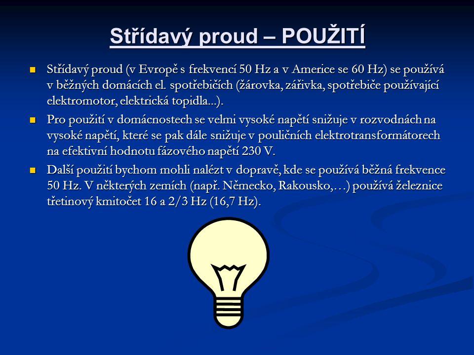 Střídavý proud – POUŽITÍ Střídavý proud (v Evropě s frekvencí 50 Hz a v Americe se 60 Hz) se používá v běžných domácích el. spotřebičích (žárovka, zář