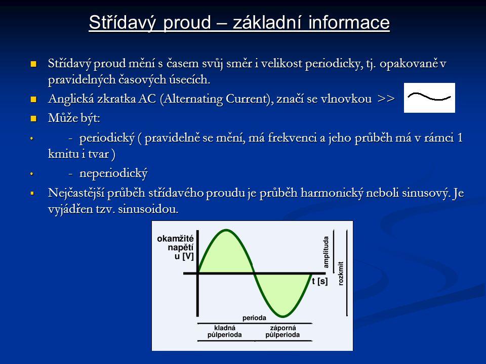 Střídavý proud mění s časem svůj směr i velikost periodicky, tj. opakovaně v pravidelných časových úsecích. Střídavý proud mění s časem svůj směr i ve