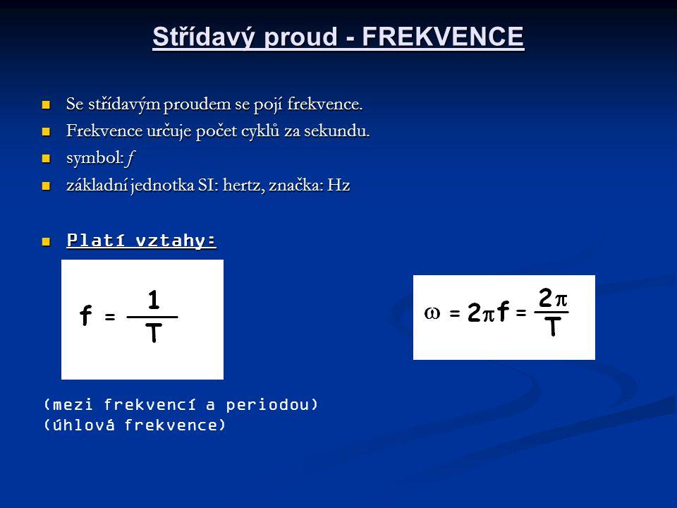 Střídavý proud - FREKVENCE Se střídavým proudem se pojí frekvence. Se střídavým proudem se pojí frekvence. Frekvence určuje počet cyklů za sekundu. Fr