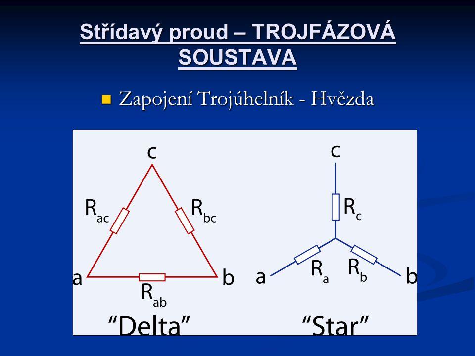 Střídavý proud – TROJFÁZOVÁ SOUSTAVA Zapojení Trojúhelník - Hvězda Zapojení Trojúhelník - Hvězda
