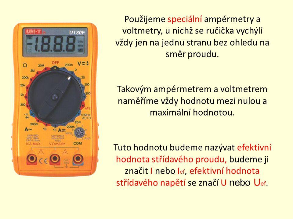 Použijeme speciální ampérmetry a voltmetry, u nichž se ručička vychýlí vždy jen na jednu stranu bez ohledu na směr proudu.